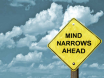 Narrow Minds ahead