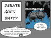 Debate Goes Batty